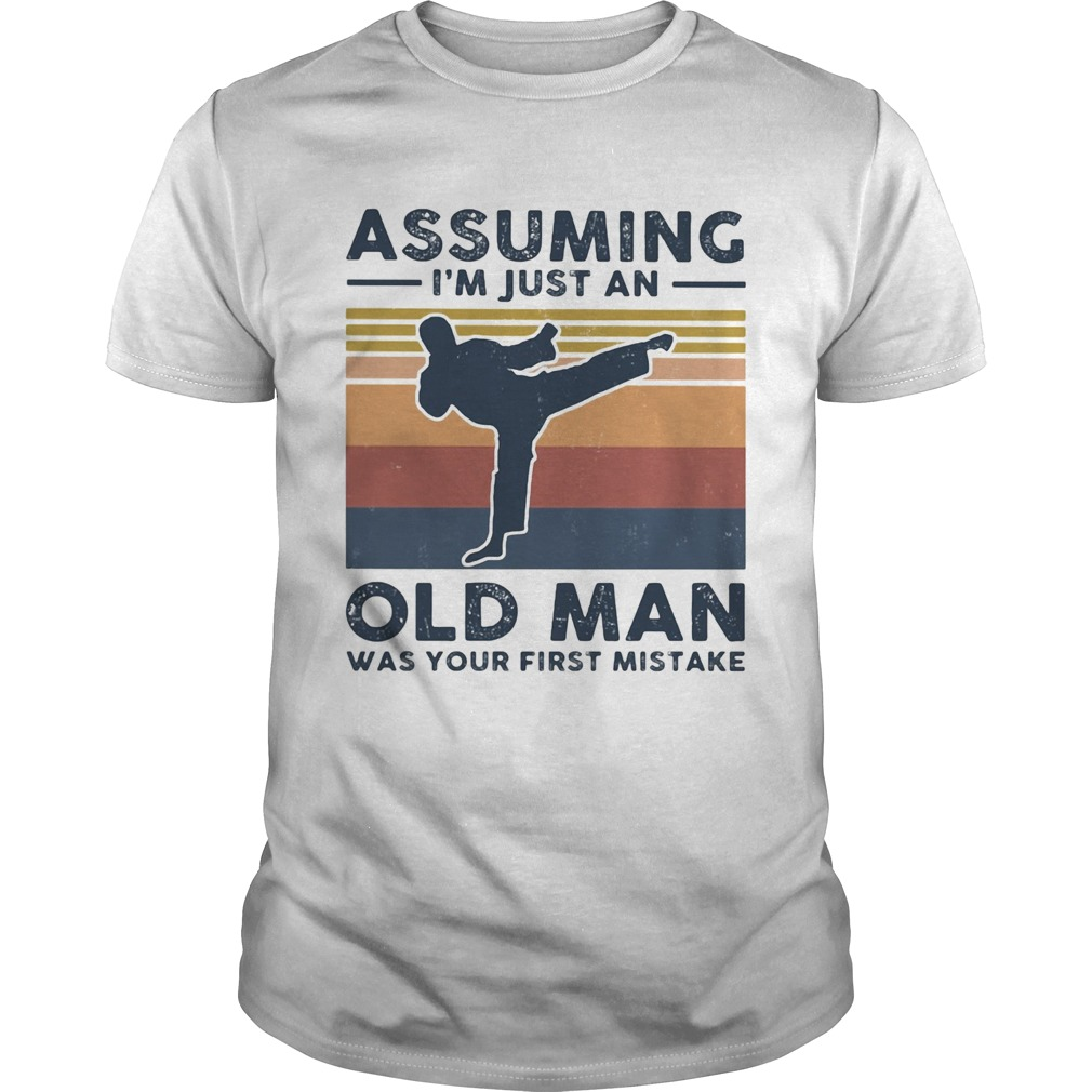 Karate assuming im just an old man was your first mistake vintage  Unisex