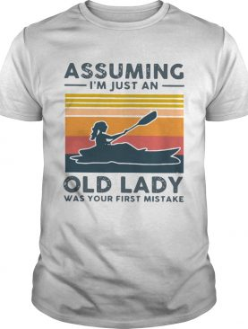 Kayak Assuming Im Just An Old Lady Was Your First Mistake shirt
