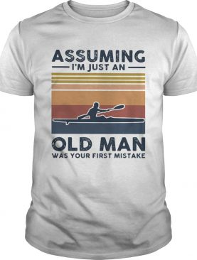 Kayak assuming im just an old man was your first mistake vintage shirt