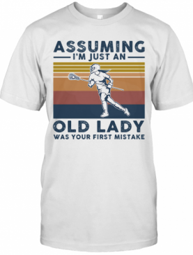 Lacrosse Assuming I'M Just An Old Lady Was Your First Mistake Vintage T-Shirt