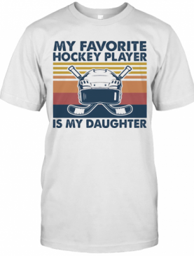 My Favorite Hockey Player Is My Daughter Vintage T-Shirt