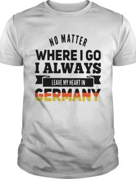 No matter where i go i always leave my heart in germany line shirt