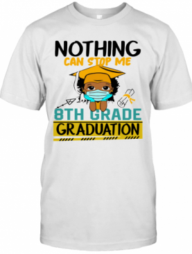 Nothing Can Stop Me 8Th Grade Graduation T-Shirt