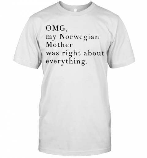 Omg My Norwegian Mother Was Right About Everything T-Shirt Classic Men's T-shirt