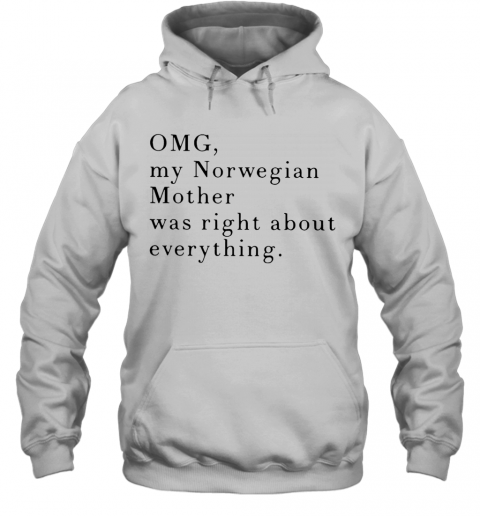 Omg My Norwegian Mother Was Right About Everything T-Shirt Unisex Hoodie