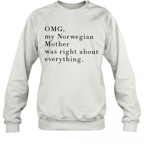 Omg My Norwegian Mother Was Right About Everything T-Shirt Unisex Sweatshirt
