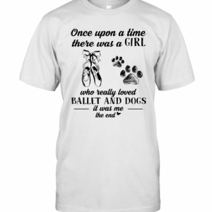 Once Upon A Time There Was A Girl Who Really Loved Ballet And Dogs Paw It Was Me The End T-Shirt Classic Men's T-shirt