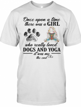 Once Upon A Time There Was A Girl Who Really Loved Dogs And Yoga T-Shirt