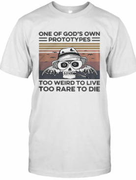 One Of God'S Own Prototypes Too Weird To Live Too Rare To Die Vintage T-Shirt