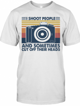 Photography I Shoot People And Sometimes Cut Off Their Heads Vintage T-Shirt