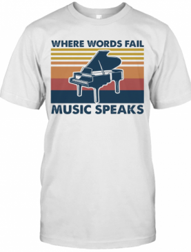 Piano Where Words Fail Music Speaks Vintage T-Shirt