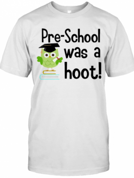 Preschool Was A Hoot Owl T-Shirt