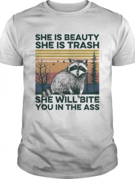 Raccoon She Is Beauty She Is Trash She Will Bite You In The Ass Vintage shirt