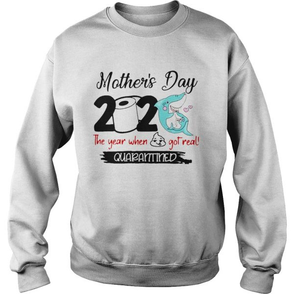 Shark Happy Mothers Day 2020 Toilet Paper The Year When Shit Got Real Quarantined  Sweatshirt