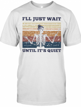 Skeleton Teacher Math I'Ll Just Wait Until It'S Quiet Vintage T-Shirt
