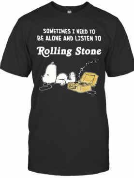 Snoopy Sometimes I Need To Be Alone And Listen To Rolling Stone T-Shirt