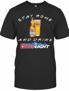 Stay Home And Drink Coors Light shirt T-Shirt