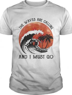 Sumer Surf the waves are calling and I must go shirt