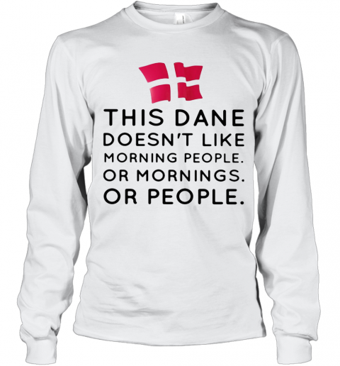 This Dance Doesn'T Like Morning People Or Mornings Or People T-Shirt Long Sleeved T-shirt