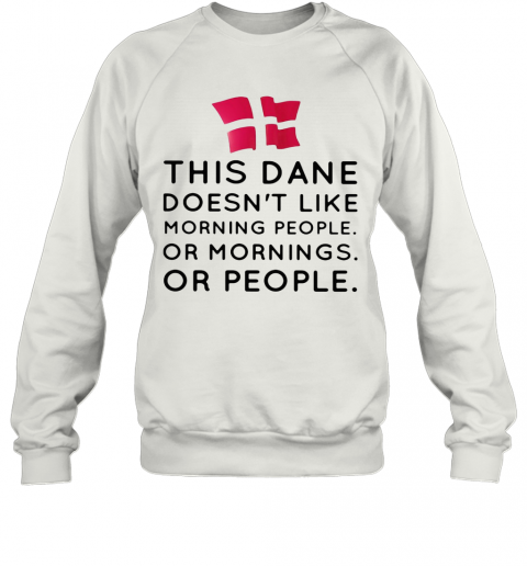 This Dance Doesn'T Like Morning People Or Mornings Or People T-Shirt Unisex Sweatshirt