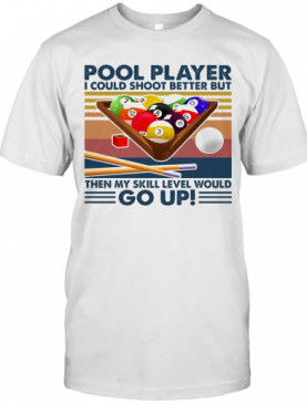 Vintage Pool Player I Could Shoot Better But Go Up T-Shirt