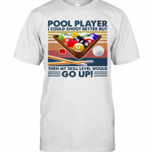 Vintage Pool Player I Could Shoot Better But Go Up T-Shirt Classic Men's T-shirt