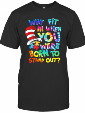 Why Fit In When You Were Born To Stand Out Autism T-Shirt