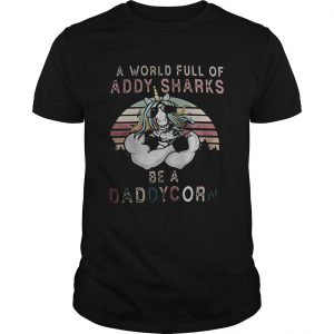 A world full of daddy sharks be a daddycorn vintage  Unisex