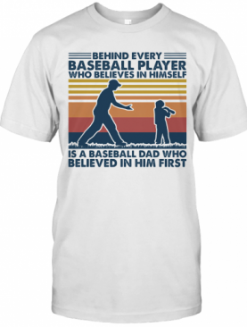 Behind Every Baseball Player Who Believes In Himself Vintage T-Shirt