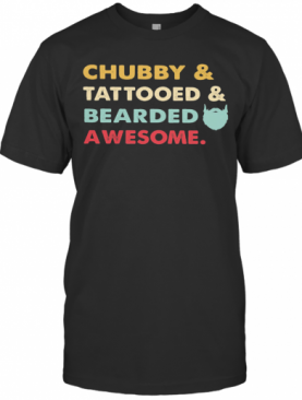Chubby Tattooed And Bearded Awesome T-Shirt