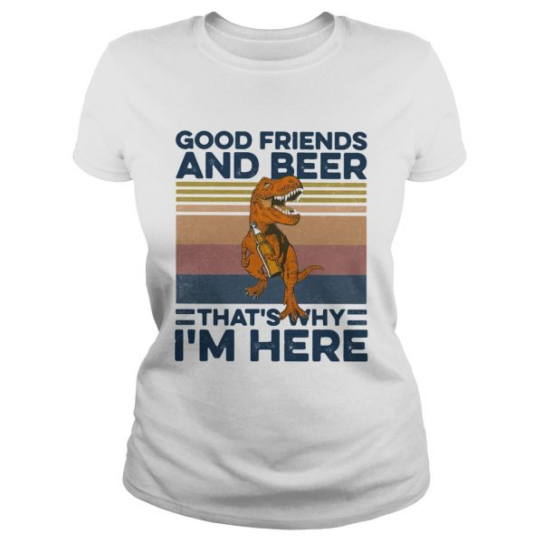 Dinosaur good friends and beer thats why im here vintage retro  Classic Ladies