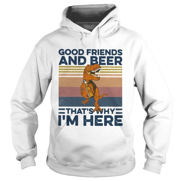 Dinosaur good friends and beer thats why im here vintage retro  Hoodie