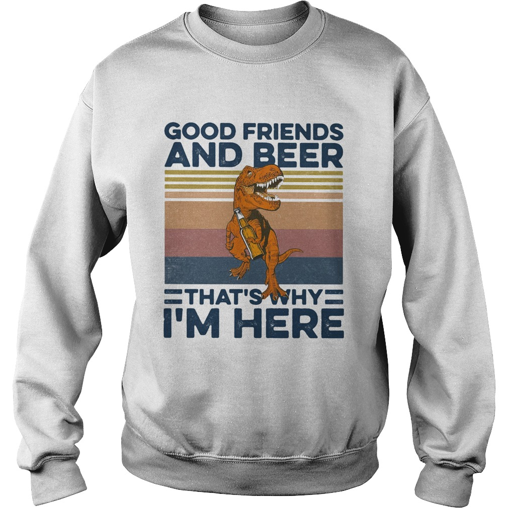 Dinosaur good friends and beer thats why im here vintage retro  Sweatshirt