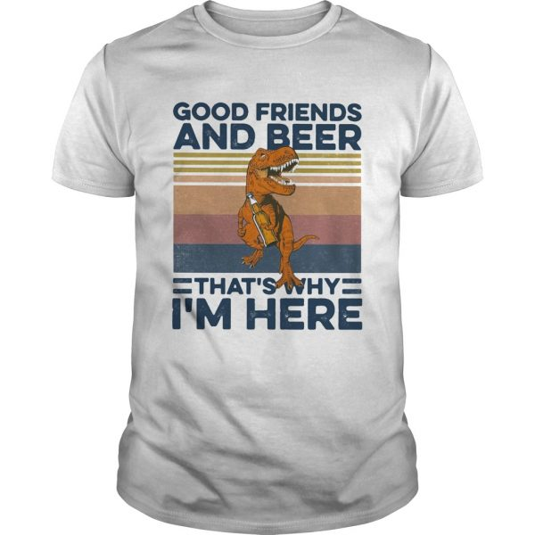 Dinosaur good friends and beer thats why im here vintage retro  Unisex