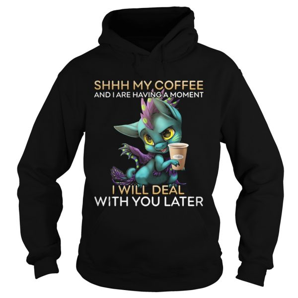 Dragon Shhh my coffee and I are having a moment I will deal with you late  Hoodie