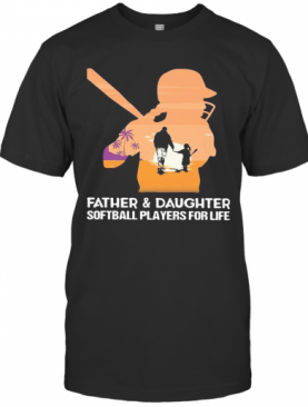 Father And Daughter Softball Players For Life Happy Father'S Day Sunset T-Shirt