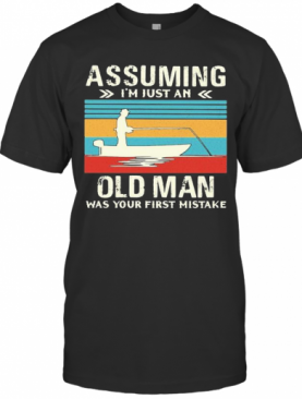 Fishing Assuming I'M Just An Old Lady Was Your First Mistake Vintage T-Shirt