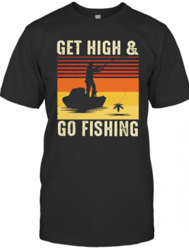 Get High And Go Fishing Vintage Retro T-Shirt