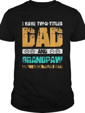 I have two titles dad and grandpaw and i rock them both 2020 shirt