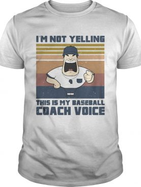 Im not yelling this is my baseball coach voice vintage retro shirt