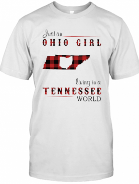Just A Ohio Girl Living In A Tennessee World T-Shirt