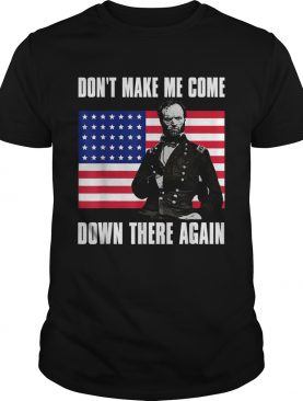 Make Me Come Down There Again Funny General Sherman shirt