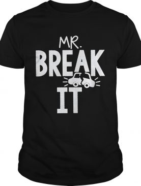 Mr Break it car shirt