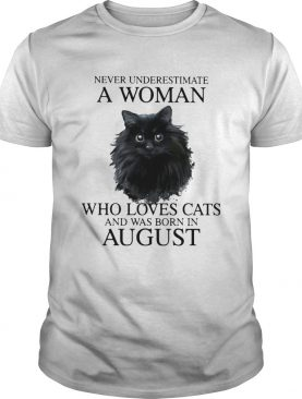Never underestimate a woman who loves cats and was born in august shirt