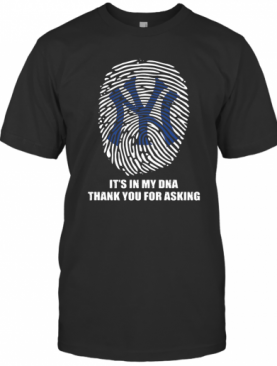 New York Giants Baseball It'S In My Dna Thank You For Asking T-Shirt