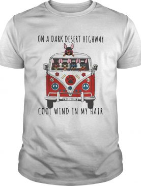 ON A DARK DESERT HIGHWAY DOG FEEL COOL WIND IN MY HAIR BE FREE CAR shirt