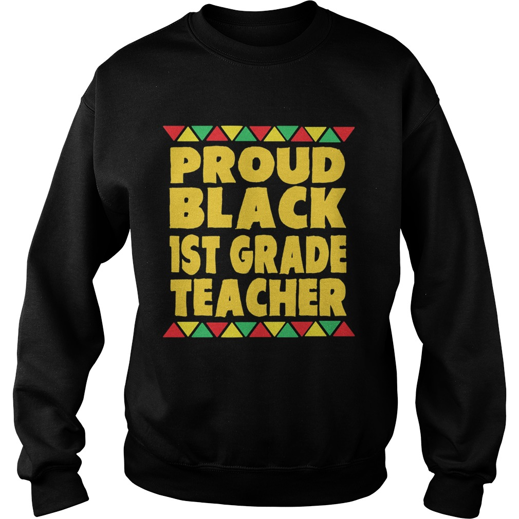 Proud Black 1st Grade Teacher  Sweatshirt