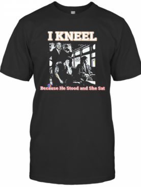Rosa Parks On Bus I Kneel Because He Stood And She Sat T-Shirt