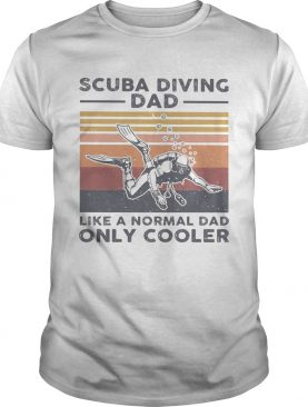 Scuba diving dad like a normal dad only cooler happy fathers day vintage retro shirt