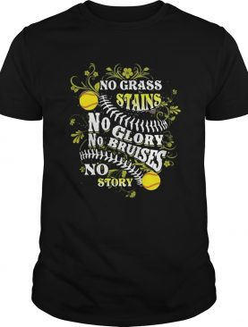 Softball no grass stains no glory no bruises no story shirt